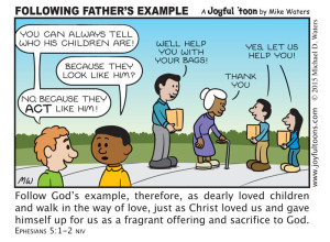 As children of God, we should follow our Father God's example of love and self sacrifice. - June 1, 2015
